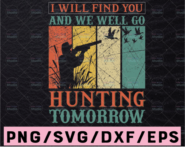 WTMETSY13012021 02 8 Vectorency I Will Find You And We Will Go Hunting Tomorrow Hunting Cut File, Hunting Design SVG, Bucks SVG, Lie SVG