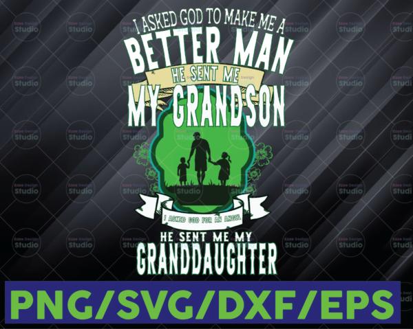 WTMETSY16122020 06 100 Vectorency I Asked God To Make Me A Better Man He Sent Me My Grandson Digital File, Grandpa, Granddaughter Gift Printable Sublimation Transfer PNG File