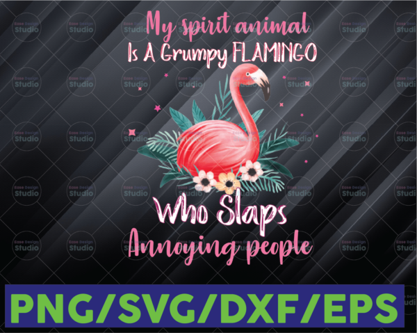 WTMETSY16122020 06 104 Vectorency Flamingo PNG, My Spirit Animal Is A Grumpy Flamingo Who Slaps Annoying People PNG, Flamingo Lover Gifts, PNG Format Printable, Sublimation