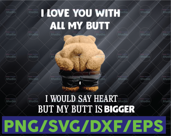 WTMETSY16122020 06 11 Vectorency I Love You With All My Butt I Would Say Heart But My Butt Is Bigger PNG Sublimation Printing PNG