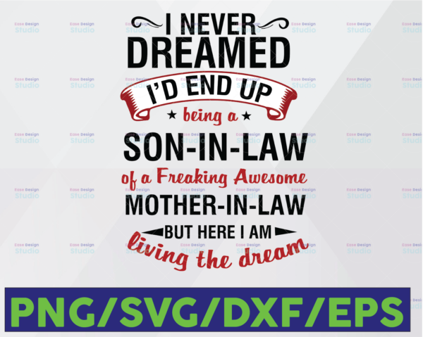 WTMETSY16122020 06 13 Vectorency I never Dreamed I'd end up being a Son-In-Law, Being a son-in-law of a freaking awesome mother-in-law Svg Eps Dxf Png Mother in Law Cricut