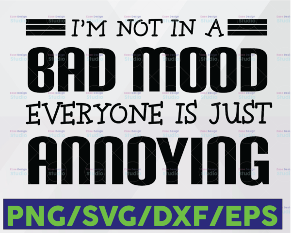 WTMETSY16122020 06 15 Vectorency I'm Not In A Bad Mood Everyone Is Just Annoying SVG, Funny Sayings SVG PNG, The Vintage SVG, Funny Gift for Friends SVG