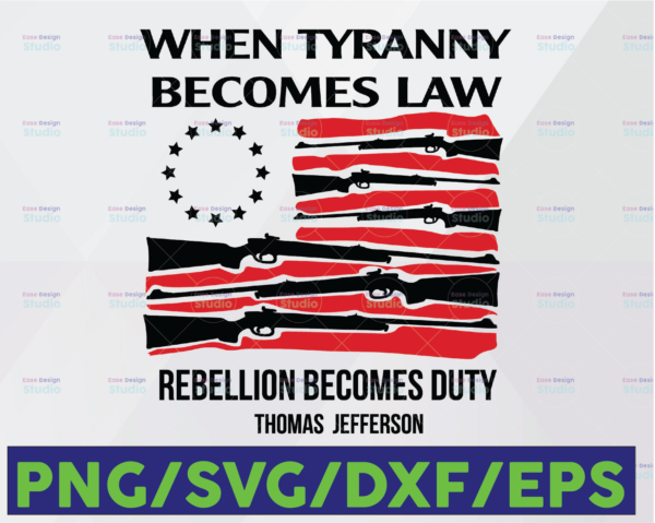 WTMETSY16122020 06 24 Vectorency When Tyranny Becomes Law Rebellion Becomes Duty SVG, Gun SVG, Cricut Digital Files SVG, PNG, EPS, DXF Grouped and Layered by Colors
