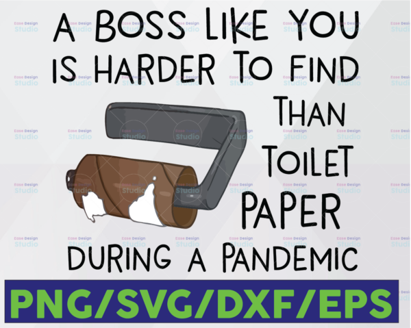WTMETSY16122020 06 28 Vectorency A Boss Like You Is Harder To Find Than Toilet Paper During A Pandemic SVG PNG Boss Sublimation Design, Quarantine PNG