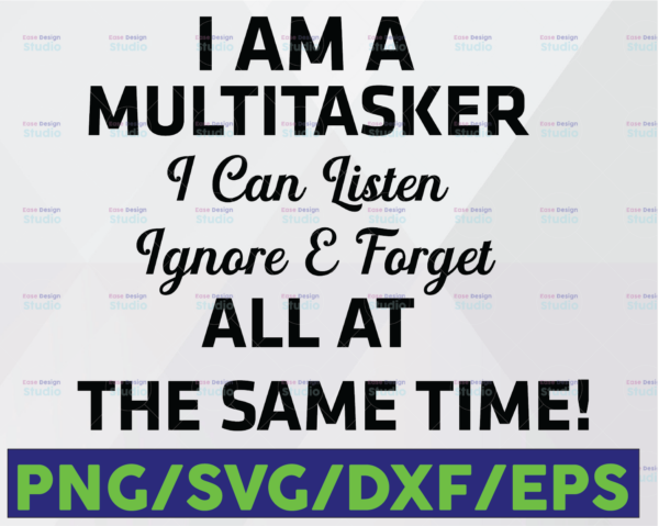 WTMETSY16122020 06 40 Vectorency I'm a Multitasker SVG, I Can Listen Ignore Forget at the Same Time SVG, Funny Gift, Lilo Gift For Multitaskers, Sublimation, Printable Art
