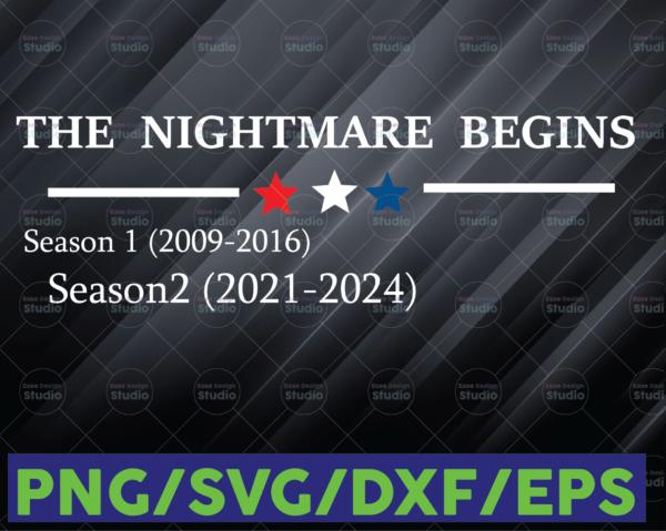WTMETSY16122020 06 44 Vectorency The Nightmare Begins SVG, American President Season 1 2009-2016 Season 2 2021- 2024 Gift Inauguration Joe Biden Digital Cut File, SVG PNG