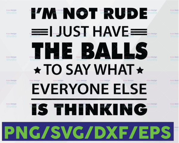 WTMETSY16122020 06 47 Vectorency I'm Not Rude I Just Have The Balls To Say What Everyone Else Is Thinking SVG, DXF PNG Cut File for Cricut Silhouette Cameo