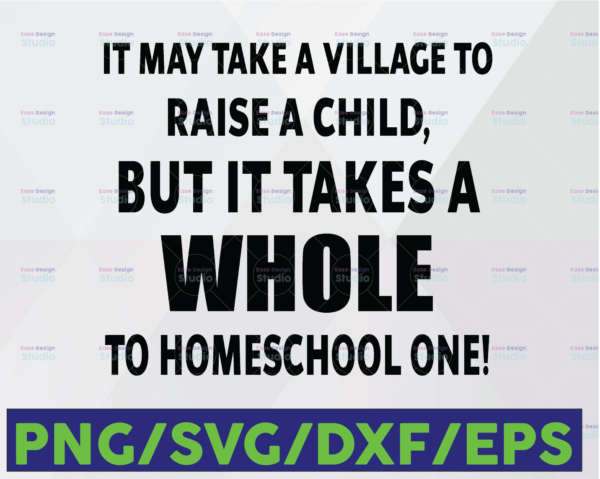 WTMETSY16122020 06 51 Vectorency It May Take a Village to Raise a Child But It Takes A Whole To Homeschool One SVG DXF PNG Cut File for Cricut Silhouette Cameo