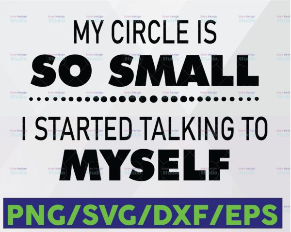 WTMETSY16122020 06 52 Vectorency My Circle Is So Small I Started Talking To Myself Funny SVG, Cricut Digital Files SVG, PNG, EPS