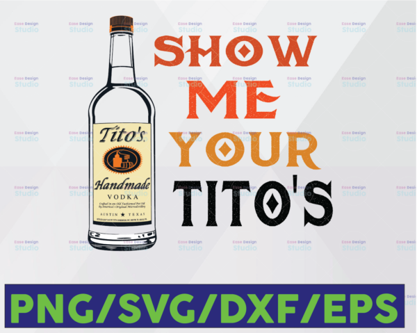 WTMETSY16122020 06 63 Vectorency Show Me Your Titos Funny Drinking Vodka Alcohol Lover PNG file for Sublimation Printable