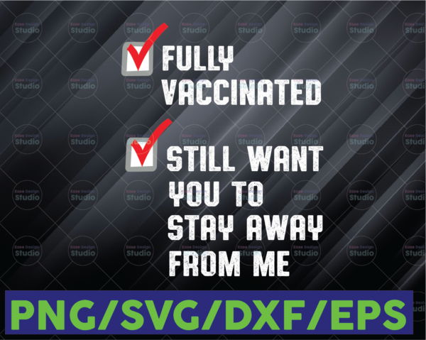 WTMETSY16122020 06 69 Vectorency Funny Fully Vaccinated Still Want You To Stay Away From Me, Joking Funny Quote, Humor Cricut, Digital Download SVG, PNG, PDF, DXF, EPS