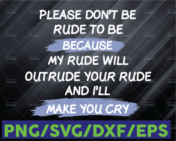 WTMETSY16122020 06 80 Vectorency Please Don't Be Rude To Me SVG Funny Sarcasm Humorous Gift Vector Cut File PNG JPG