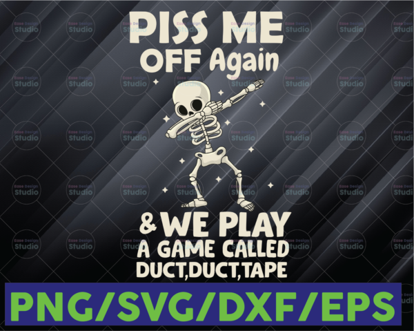 WTMETSY16122020 06 89 Vectorency Piss Me Off Again We Play Game Called Duct Duct Tape PNG, Skeleton PNG