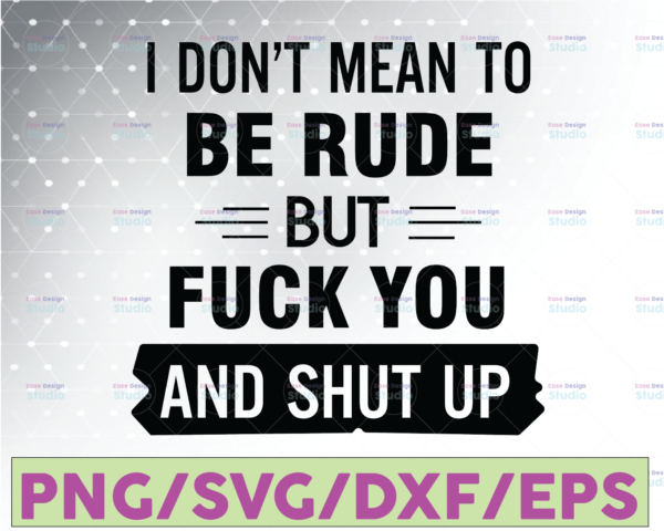 WTMETSY16122020 07 17 Vectorency I Don't Mean To Be Rude But Fuck You and Shut Up SVG is a Funny Antisocial SVG Design