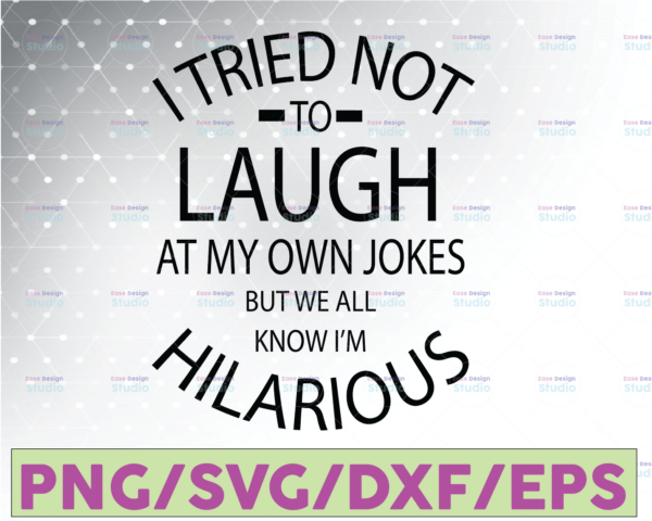 WTMETSY16122020 07 26 Vectorency I Tried Not To Laugh At My Own Jokes But We All Know I'm Hilarious, Downloadable File, Cut File, SVG File, Cricut, Clipart, Instant Download
