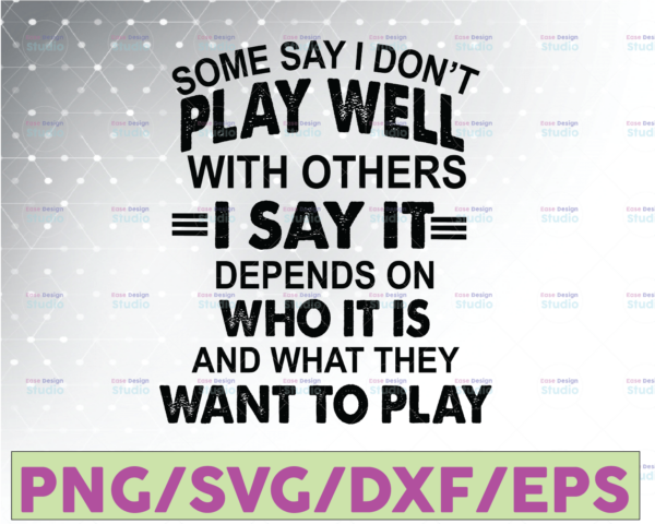 WTMETSY16122020 07 36 Vectorency Some Say I Don't Play Well With Others I Say It Depends On Who It Is And What They Want To Play SVG PNG EPS DXF