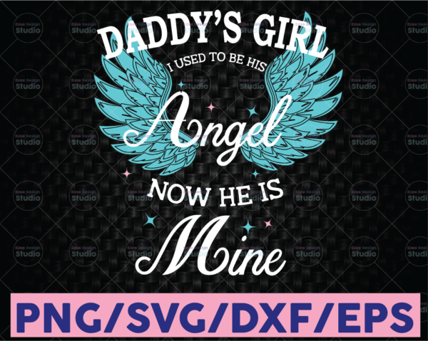 WTMETSY16122020 08 20 Vectorency Angel Daddy SVG, Daddy's Girl I Used To Be His Angel, Now He's Mine In Heaven SVG