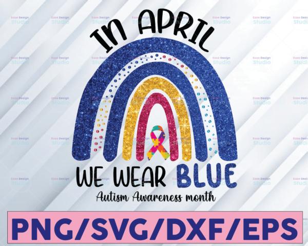 WTMETSY16122020 08 4 Vectorency In April - We Wear Blue For Autism Awareness, PNG, Digital File, Digital Download, File Download, PNG Printable, PNG Custom Latin