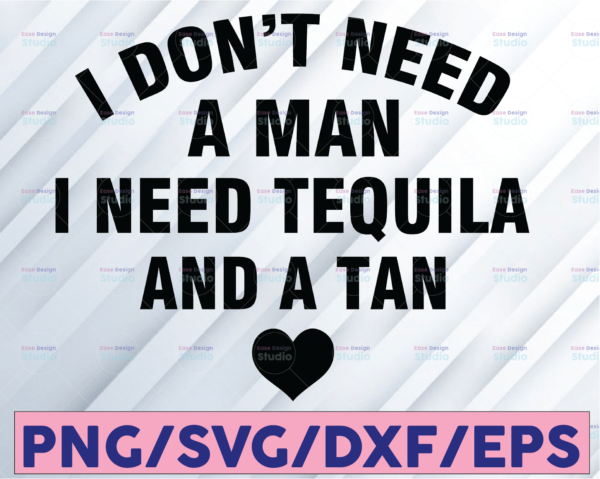 WTMETSY16122020 08 8 Vectorency I Don't Need a Man Just Tequila and a Tan, Beach SVG, Tequila SVG, Single Ladies, PNG, Cut File
