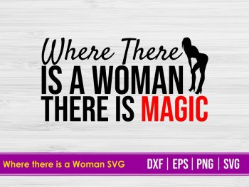 Where there is a Woman there is magic SVG