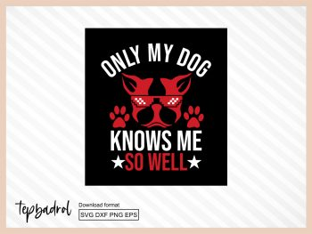 only my dog knows me so well svg