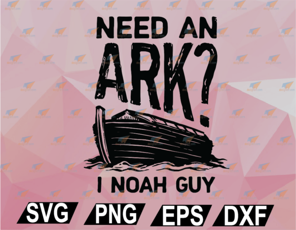 wtm web 02 19 Vectorency Christian SVG, Need an Ark I Noah Guy SVG, Christian Pun SVG, Humor SVG, EPS, DXF, PNG, Digital