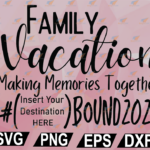 wtm web 02 53 Vectorency Family Vacation, Making Memories Together, Destination Bound 2021 SVG PNG Digital