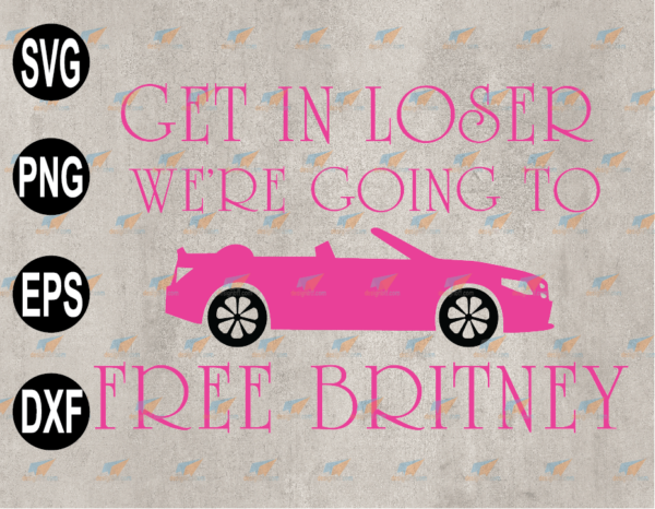 wtm web 03 89 Vectorency Get In Lose We're Going To Free Britney, Free Britney Bitch, Free Britney Movement File SVG, EPS, PNG, DXF, Digital Download