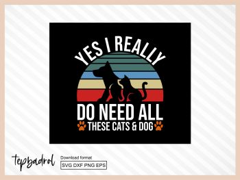 yes i really do need all these cats & dog svg
