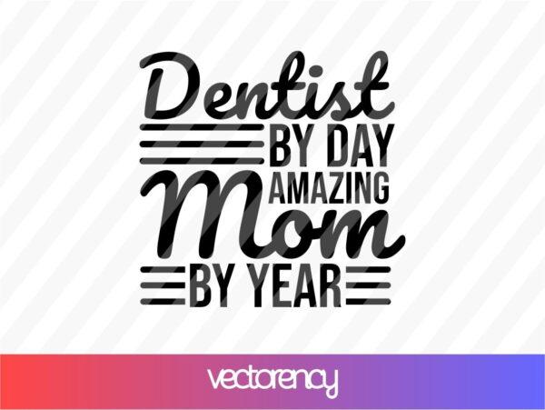 Dentist by day amazing mom by year