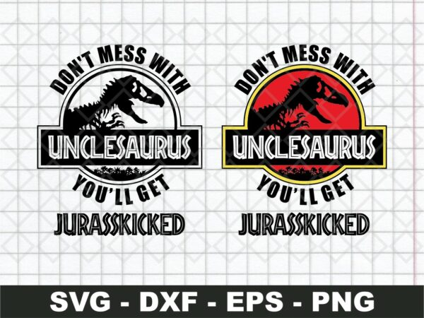 Don't Mess with UncleSaurus SVG