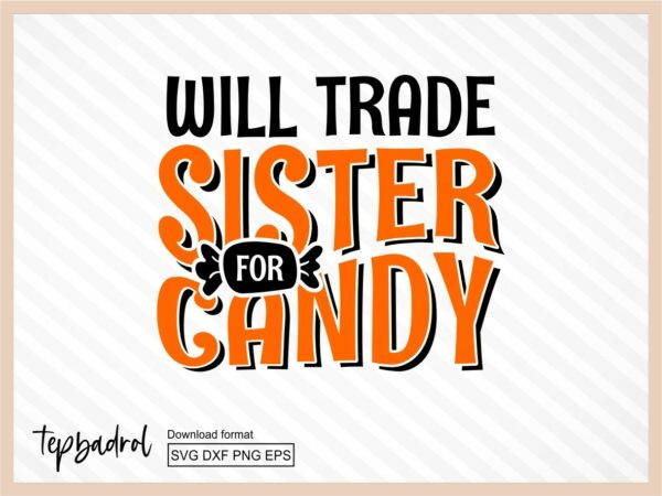 Funny Halloween Will Trade Sister for Candy svg