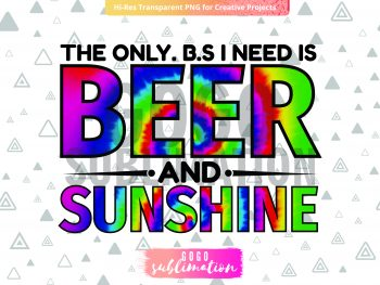 Sublimation Designs The Only BS I Need Is Beer And Sunshine PNG