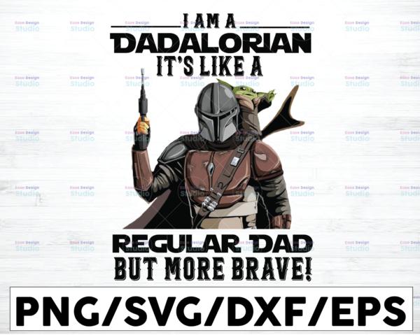 WTMETSY16122020 01 1 Vectorency I am a Dadalorian It's Like A Regular Dad But More Brave PNG File For Sublimation