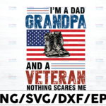 WTMETSY16122020 01 14 Vectorency I'm a Dad Grandpa and a Veteran Nothing Scares Me SVG PNG, Father's Day SVG, File for Cricut, Silhouette, Digital