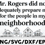 WTMETSY16122020 01 18 Vectorency Mr Rogers Didn't Adequately Prepare Me for the People in My Neighborhood SVG, Cricut, Silhouette, Cameo, Iron on Vinyl T Shirt Design