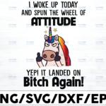 WTMETSY16122020 01 21 Vectorency I Woke Up Today and Spun the Wheel of Attitude SVG, Funny Unicorn, Unicorn Lover SVG, Unicorn Gift, Digital Cut Files