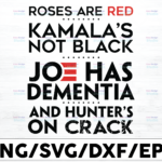 WTMETSY16122020 01 24 Vectorency Roses Are Red Kamala's Not Black Joe Has Dementia And Hunter's On Crack SVG, Women SVG