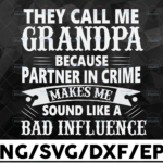 WTMETSY16122020 01 3 Vectorency They Call Me Grandpa Because Partner in Crime Makes Me Sound Like A Bad Influence, Father's Day SVG, Papa SVG, Happy Fathers Day SVG, DXF, PNG