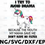 WTMETSY16122020 01 30 Vectorency Unicorn I Try To Avoid Drama SVG, Because The Mouth My Mama Gave Me Don't Have No Filter SVG PNG