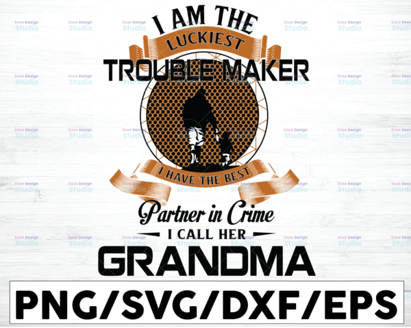 WTMETSY16122020 01 31 Vectorency I Am The Luckiest SVG, Trouble Maker SVG, I Have Best Partner In Crime I Call Her Grandma SVG, Trouble Grandson SVG, Digital Cut File