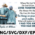 WTMETSY16122020 01 33 Vectorency Personalized Names When We Get To The End of Our Lives PNG, I Had You and You Had Me Elderly Couple Sublimation Design Grandparents Day