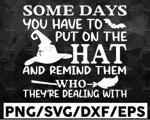 WTMETSY16122020 01 38 Vectorency Some Days You Have To Put on the Hat and Remind Them Who They're Dealing with SVG, Witches SVG, Halloween SVG, Cricut, Clipart, Cutting File