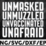 WTMETSY16122020 01 39 Vectorency Unmasked Unmuzzled Unvaccinated Unafraid SVG, Cricut, Clipart, Cutting File Digital Download