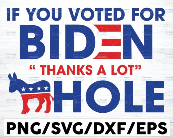 WTMETSY16122020 01 40 Vectorency If You Voted For Biden Thanks A Lot Asshole SVG, Anti Joe Biden, US Flag, Anti Liberal Democrat, Suck It Biden Cricut SVG