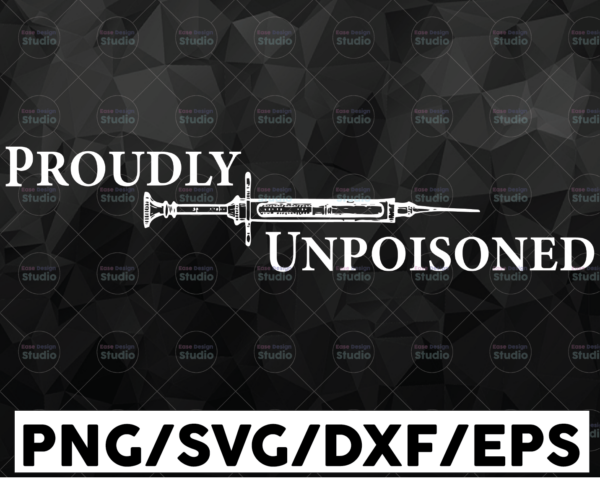 WTMETSY16122020 01 41 Vectorency Proudly Unpoisoned Funny Saying SVG, Vaccinated SVG, Proud Member Of The Vaccinated Club Cricut, Quarantine Digital Download