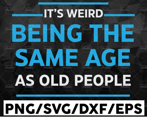 WTMETSY16122020 01 42 Vectorency It's Weird Being The Same Age As Old People SVG, Weird Age, Being Old People, Grandma & Grandpa Gift, Funny Quote Cricut