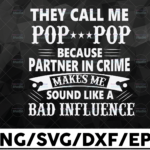 WTMETSY16122020 01 5 Vectorency They Call Me Pop-Pop Because Partner in Crime Sounds Like Bad Influence SVG PNG