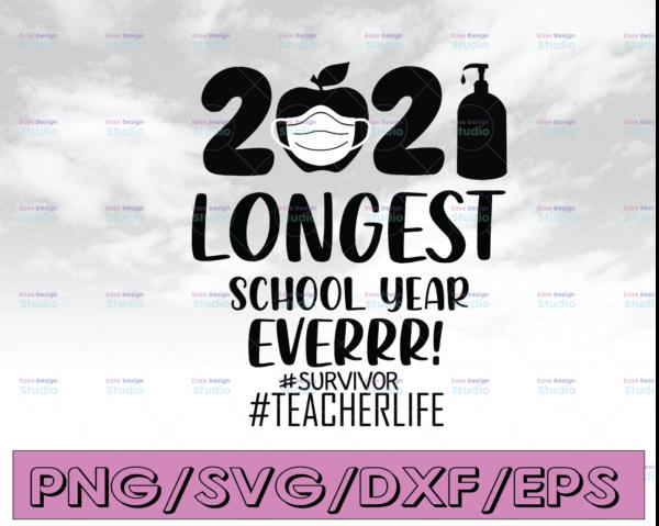 WTMETSY16122020 04 12 Vectorency The Longest School Year Ever Teacher 2021 SVG, Survivor SVG, Teacher Life SVG, Day Of School SVG