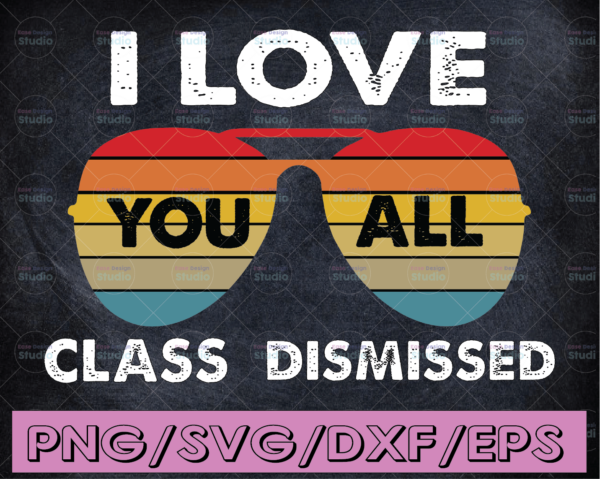 WTMETSY16122020 04 56 Vectorency I Love You All Class Dismissed SVG, Teacher End of School Sublimation Design, SVG PNG Cut File Digital File
